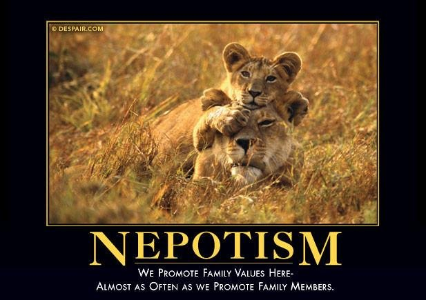 Nepotism: We promote family values here - almost as often as we promote family members
